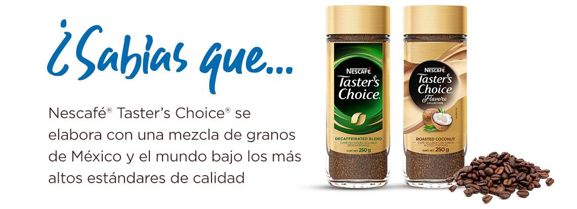 ¿Sabías que… Nescafé® Taster's Choice® se elabora con una mezcla de granos de México y el mundo bajo los más altos estándares de calidad