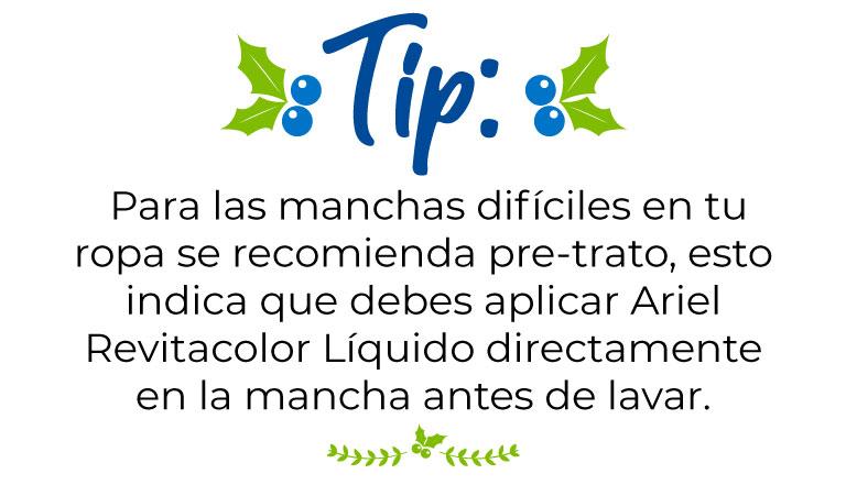 Tip: Para las manchas difíciles en tu ropa se recomienda pre-trato, esto indica que debes aplicar Ariel Revitacolor Líquido directamente en la mancha antes de lavar.