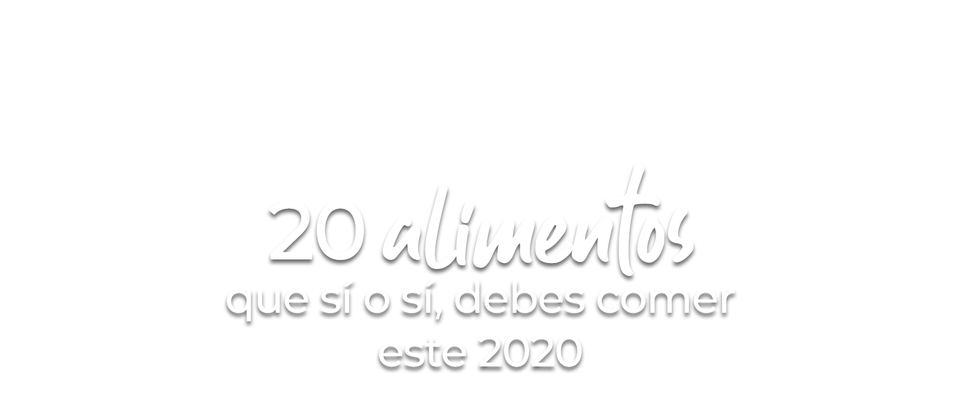 20 alimentos que sí o sí, debes comer este 2020