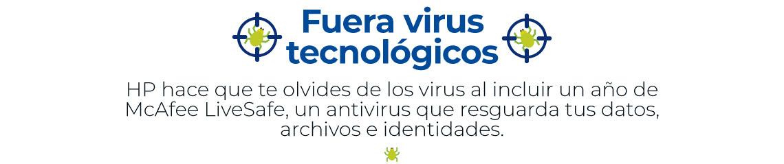 Fuera virus tecnológicos HP hace que te olvides de los virus al incluir un año de McAfee LiveSafe, un antivirus que resguarda tus datos, archivos e identidades.