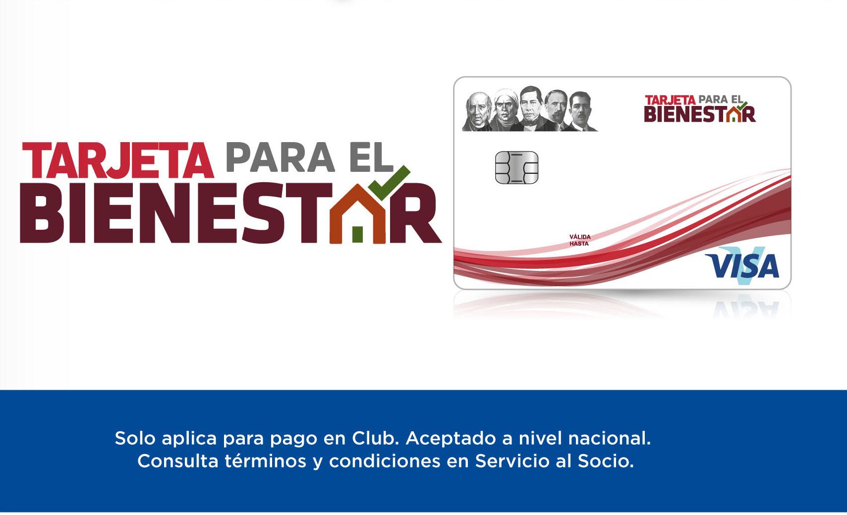 Tarjeta para el bienestar - Solo aplica para pago en Club. Aceptado a nivel nacional.  Consulta términos y condiciones en Servicio al Socio.