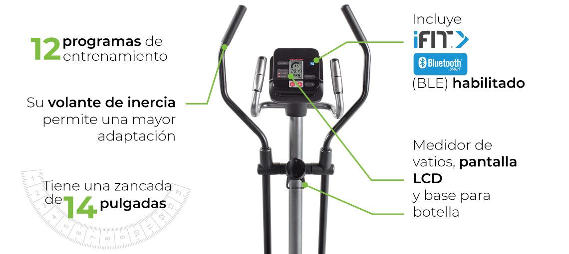 Cuenta con 12 programas de entrenamiento. Tiene una zancada de 14 pulgadas y una resistencia magnética silenciosa SMR.  Incluye ifit Bluetooth Smart (BLE) habilitado. Su volante de inercia permite una mayor adaptación. Tiene medidor de vatios, pantalla LCD y base para botella
