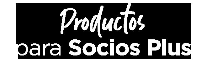 Productos para Socios Plus