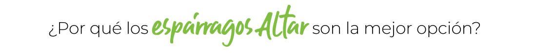 ¿Por qué los espárragos Altar son la mejor opción?