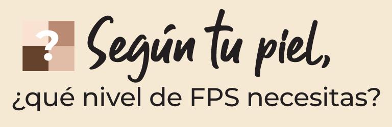 Según tu piel, ¿qué nivel de FPS necesitas?