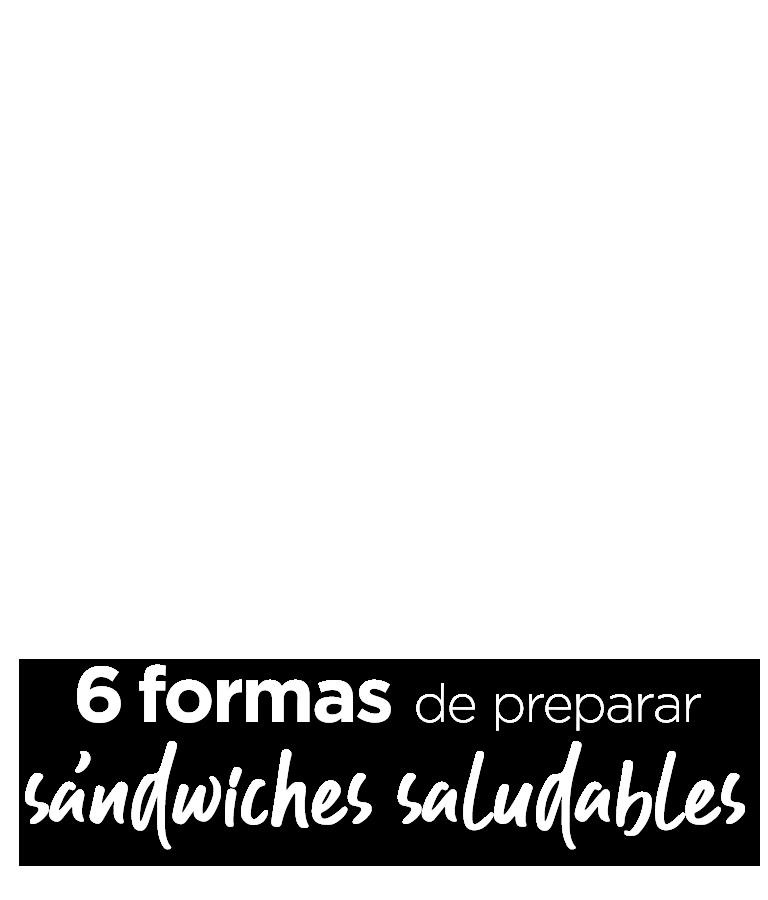 6 formas de preparar sándwiches saludables