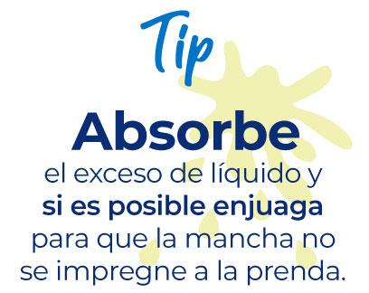 Tip: absorbe el exceso de líquido y si es posible enjuaga para que la mancha no se impregne a la prenda.