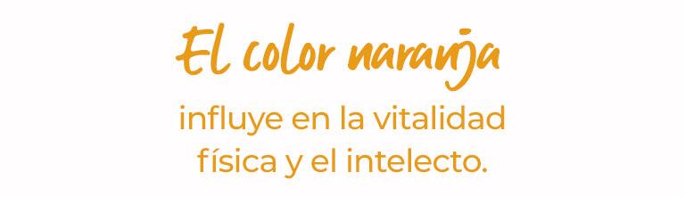 El color naranja influye en la vitalidad física y el intelecto.