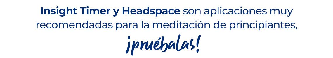 Insight Timer y Headspace son aplicaciones muy recomendadas para la meditación de principiantes, ¡pruébalas!