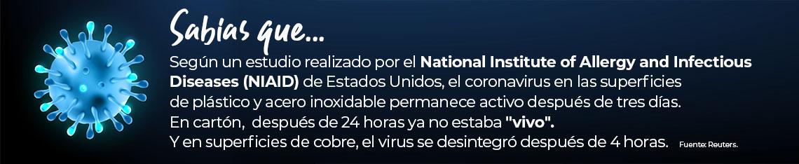 """Según un estudio realizado por el National Institute of Allergy and Infectious Diseases (NIAID) de Estados Unidos, el coronavirus en las superficies de plástico y acero inoxidable permanece activo después de tres días. En cartón,  después de 24 horas ya no estaba """"vivo"""". Y en superficies de cobre, el virus se desintegró después de 4 horas.   Fuente: Reuters."""
