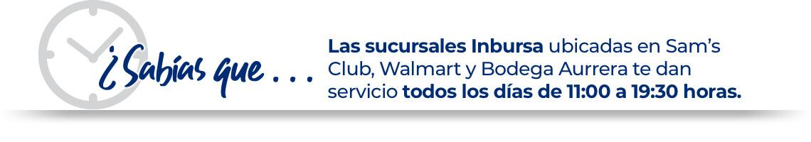 Las sucursales Inbursa ubicadas en Sam's Club, Walmart y Bodega Aurrera te dan servicio todos los días de 11:00 a 19:30 horas.
