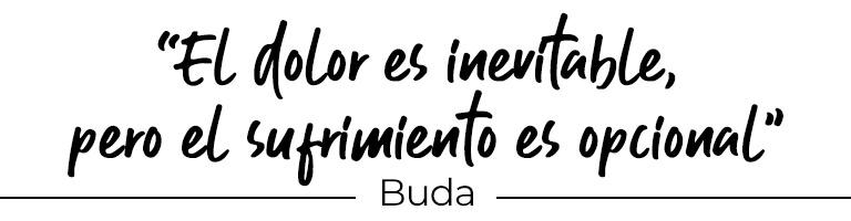 """""""El dolor es inevitable, pero el sufrimiento es opcional""""  – Buda"""