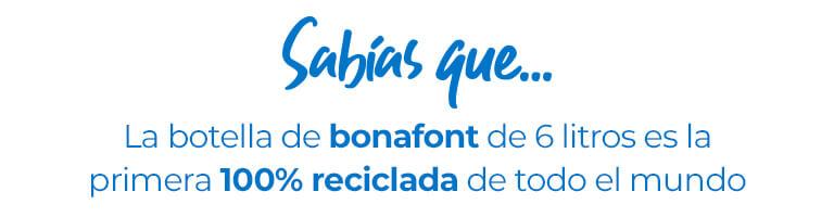 ¿Sabías que... la botella de Bonafont de 6 litros es la primera 100% reciclada de todo el mundo.