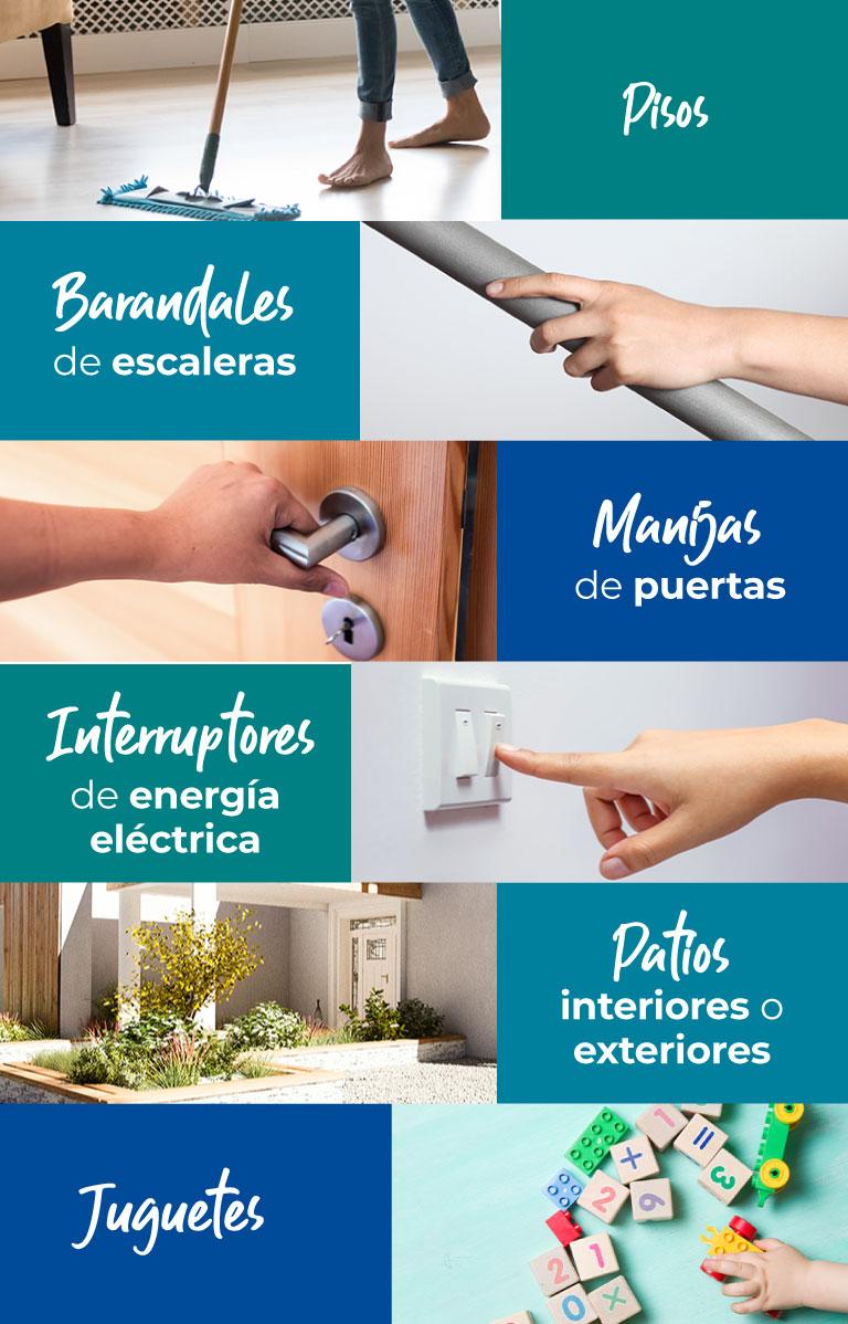Pisos, Barandales de escaleras, Manijas de puertas , Interruptores de energía eléctrica, Patios interiores o exteriores, juguetes