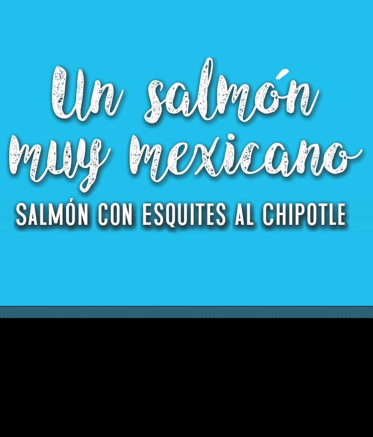 Un salmón muy mexicano, Salmón con esquites al chipotle.