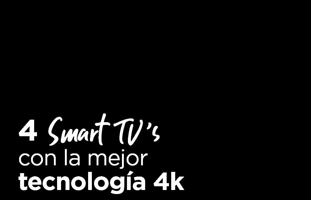 Pantallas smart TV 4 modelos con la mejor tecnología