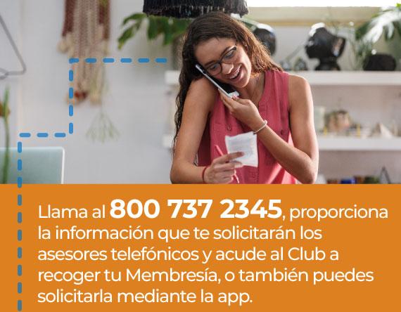 Llama al 800 737 2345, proporciona la información que te solicitarán los asesores telefónicos y acude al Club a recoger tu Membresía, o también puedes solicitarla mediante la app.