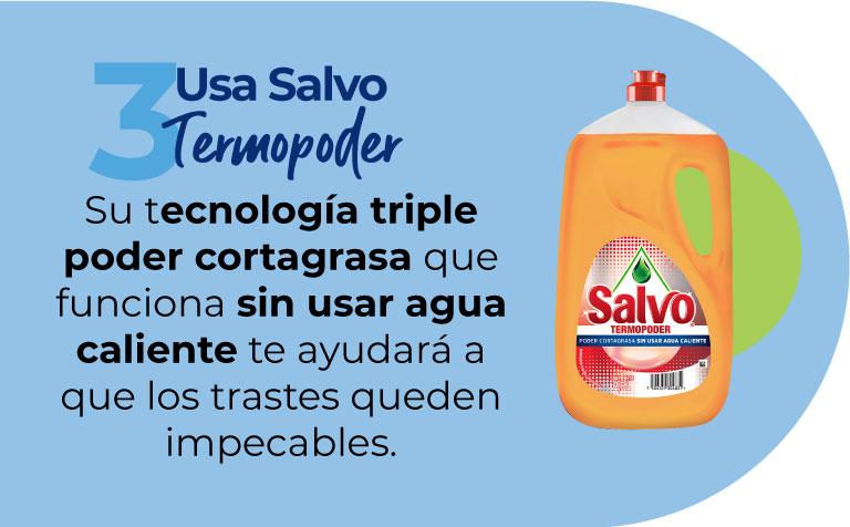 Usa Salvo Termopoder. Su tecnología triple poder cortagrasa que funciona sin usar agua caliente te ayudará a que los trastes queden impecables.
