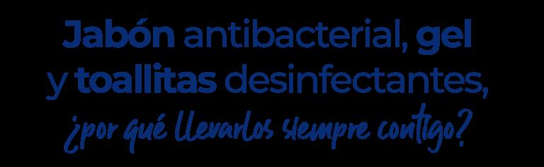 Jabón antibacterial, gel y toallitas desinfectantes, ¿por qué llevarlos siempre contigo?
