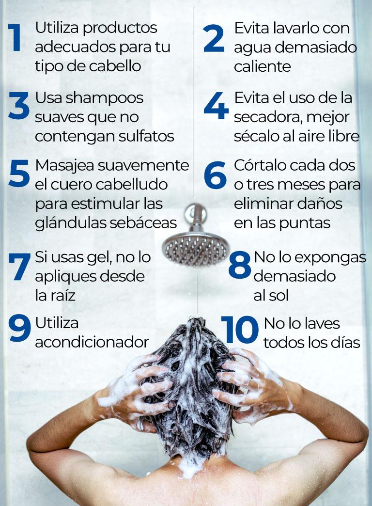 tips para tener un cabello saludable. Utiliza acondicionador. No lo laves todos los días. Masajea suavemente el cuero cabelludo para estimular las glándulas sebáceas Evita lavarlo con agua demasiado caliente.