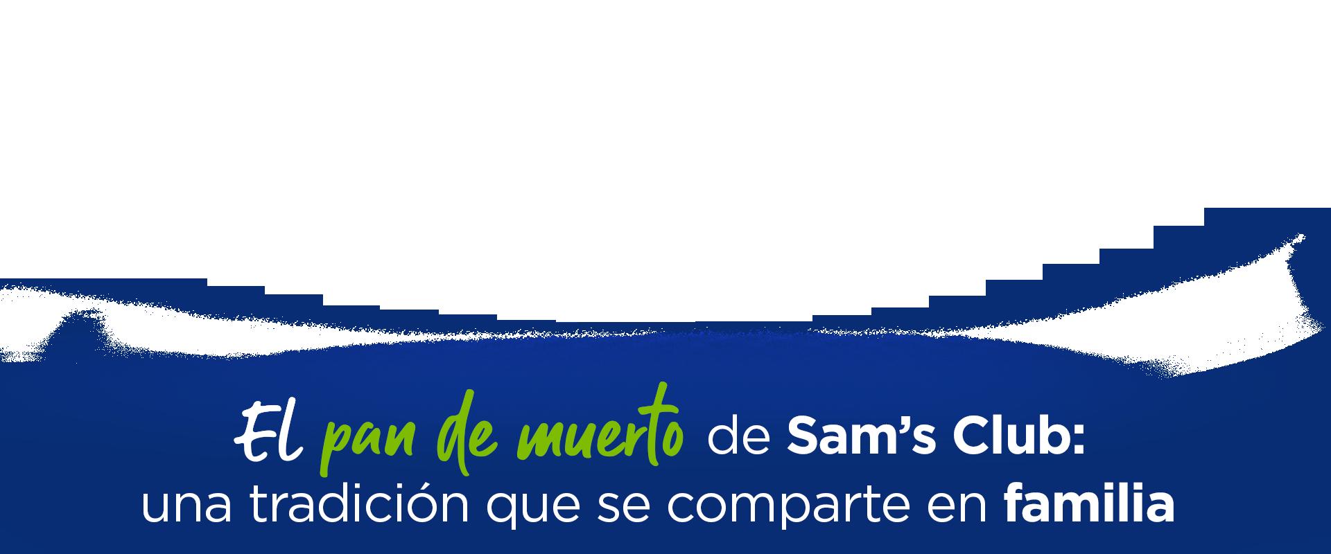 El pan de muerto de Sam's Club: una tradición que se comparte en familia