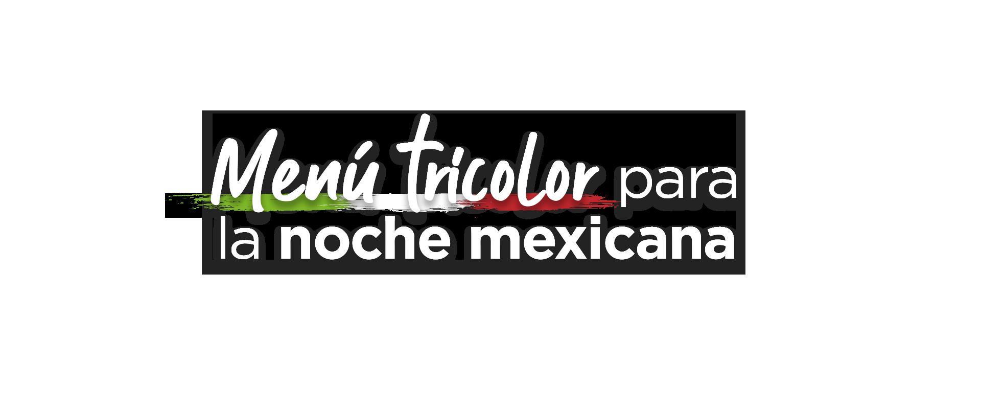 Menú tricolor para la noche mexicana