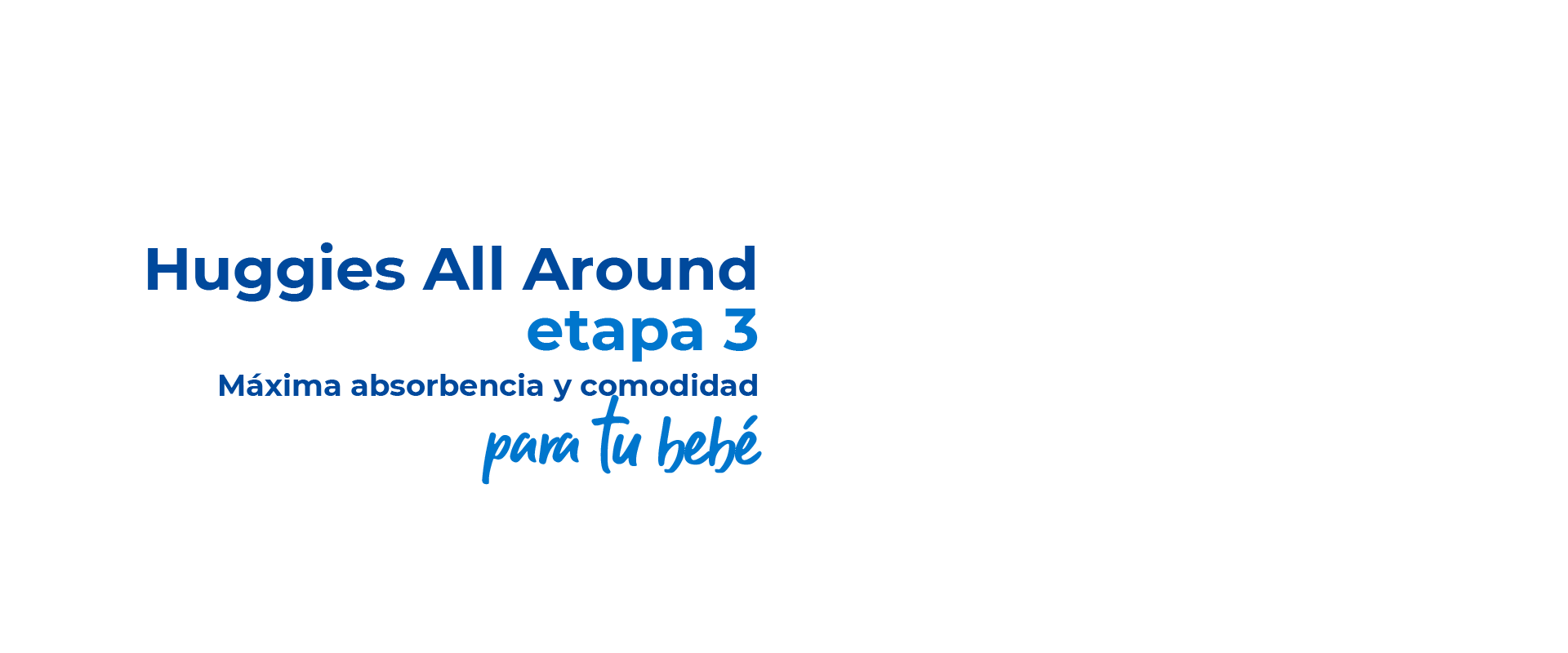Huggies All Around etapa 3 Máxima absorbencia y comodidad para tu bebé