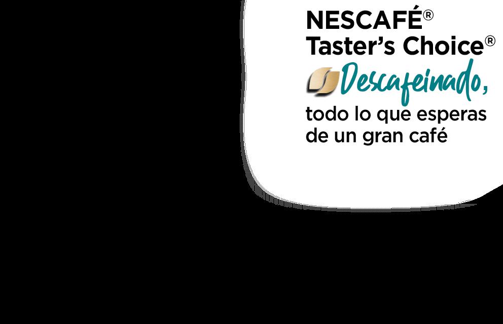 Nescafé® Taster's Choice® Descafeinado, todo lo que esperas de un gran café