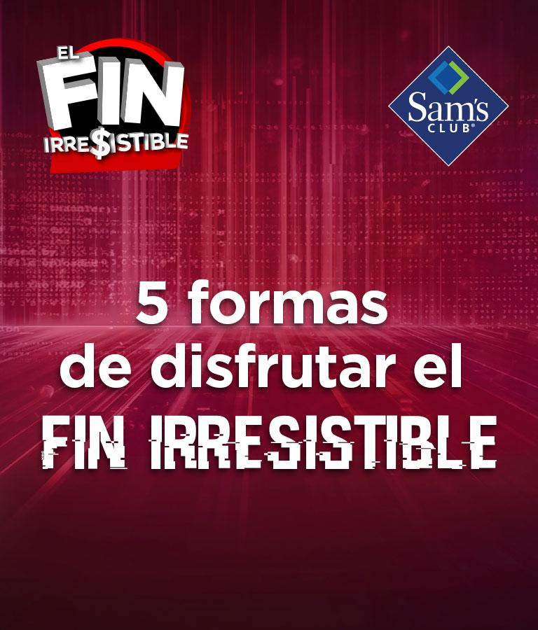 5 formas de disfrutar el Fin Irresistible
