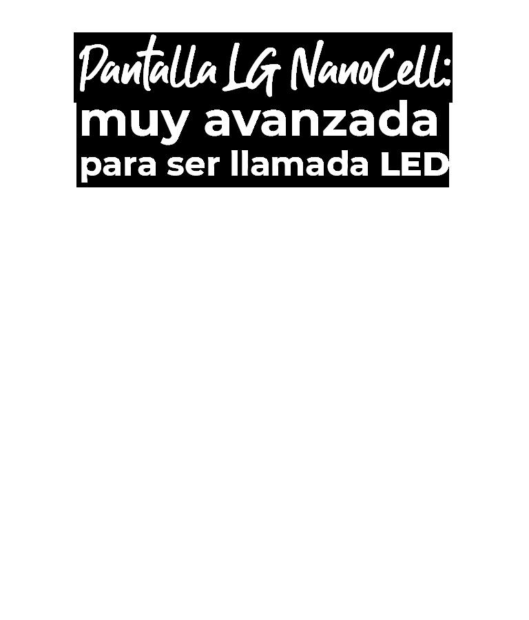 Pantalla LG NanoCell: muy avanzada para ser llamada LED