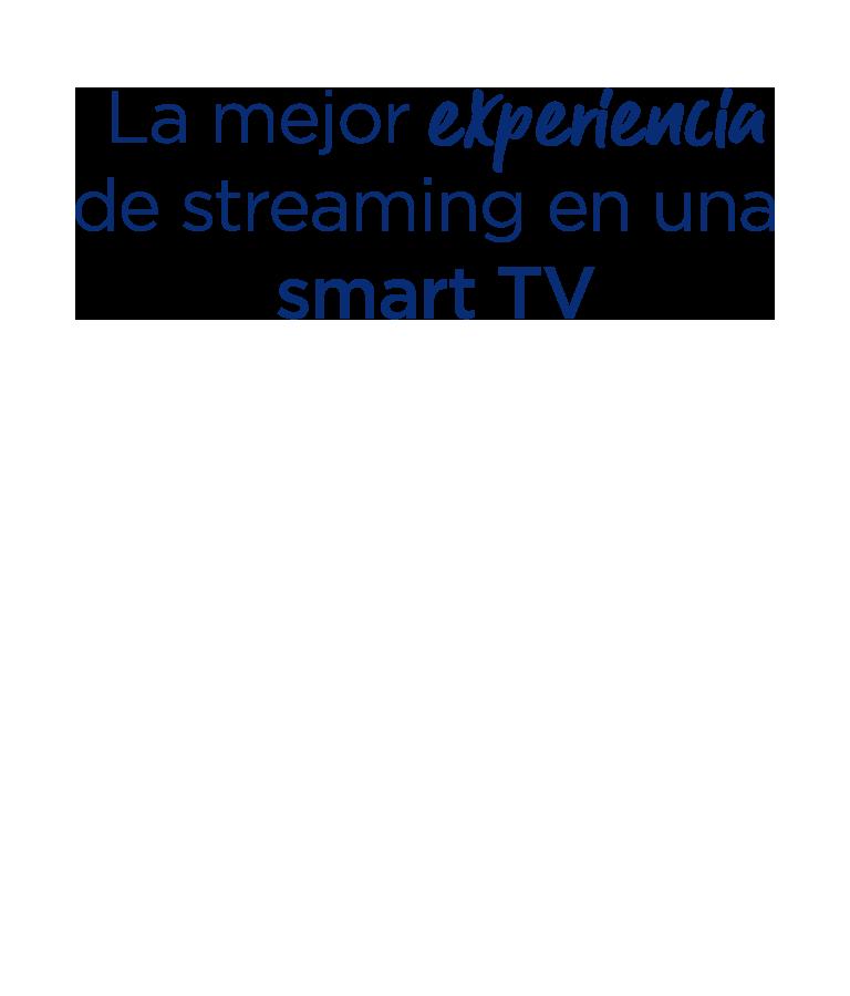 La mejor experiencia de streaming en una smart TV
