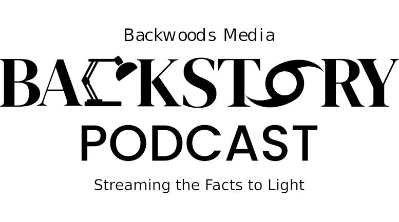 Backwoods Media Backstory Podcast. Streaming the Facts to Light