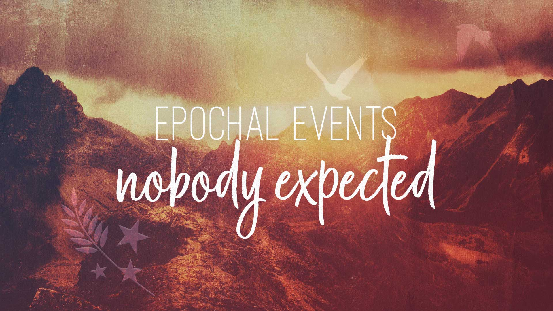 Epochal Events Nobody Expected