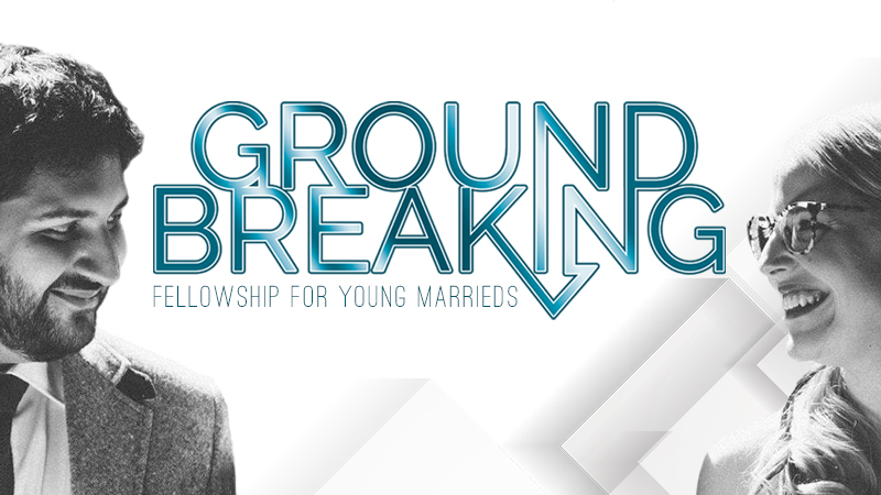 Ground Breaking Fellowship for Young Married Couples