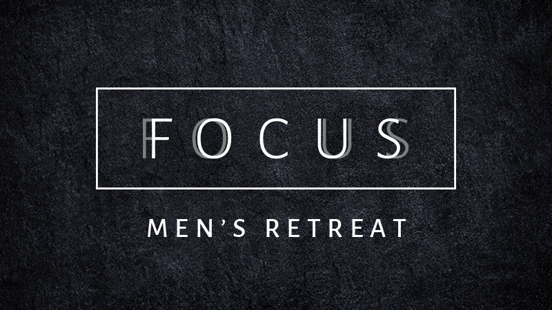 FOCUS: 2019 Men's Retreat
