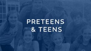 Preteens & Teens