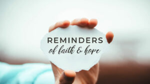 Reminders of Faith & Hope
