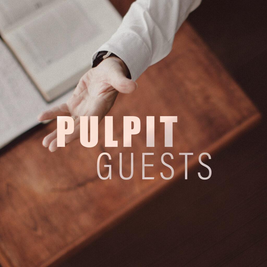 Pulpit Guests