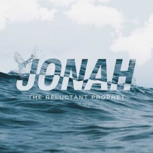 Jonah: The Reluctant Prophet