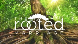 The Rooted Marriage
