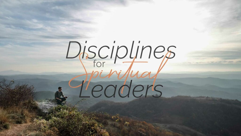 Disciplines for the Spiritual Leader