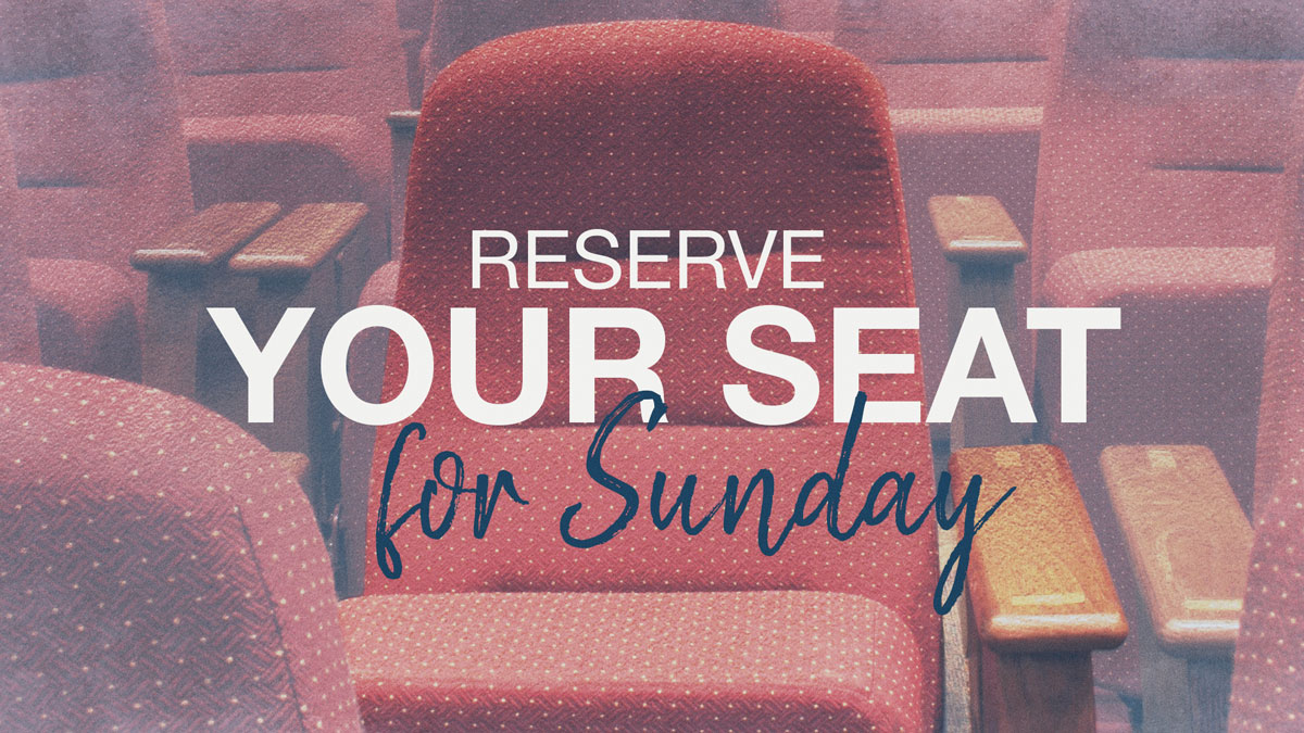 Reserve Your Seat for Sunday