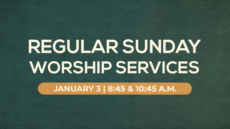Regular Sunday Worship Services: January 3