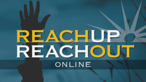 Reach Up Reach Out - Online