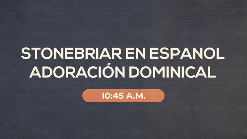 Stonebriar en Español Adoración Dominical