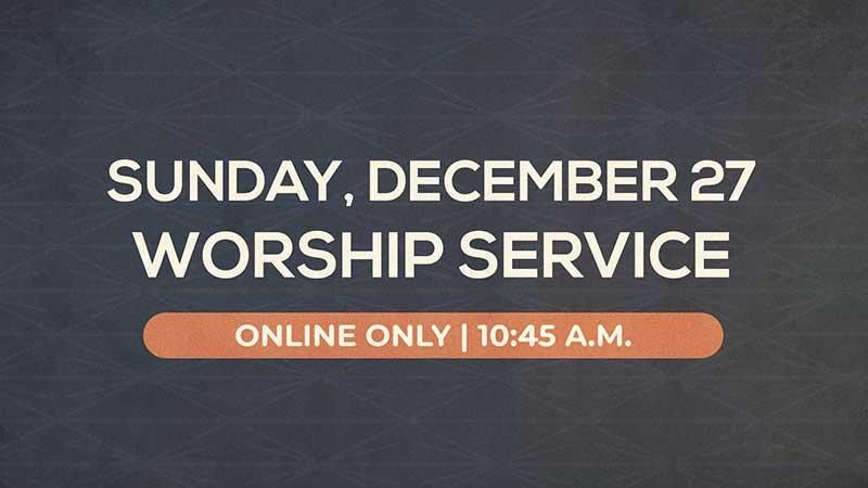 Regular Sunday Worship Services: December 27