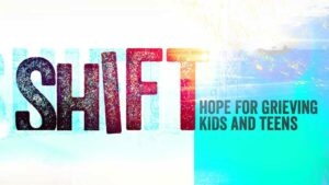 Shift: Hope for grieving kids and teens
