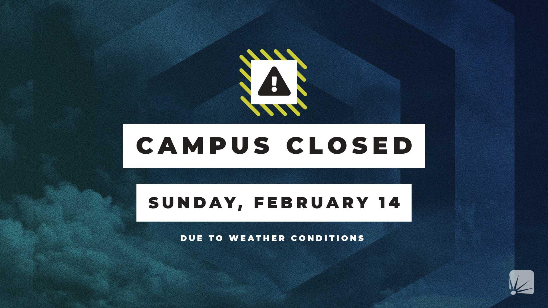 Campus Closed Sunday, February 14