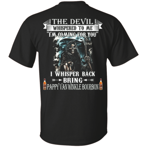 Bring Pappy Van Winkle Bourbon The Devil Whispered To Me T-Shirt Unisex Tshirt