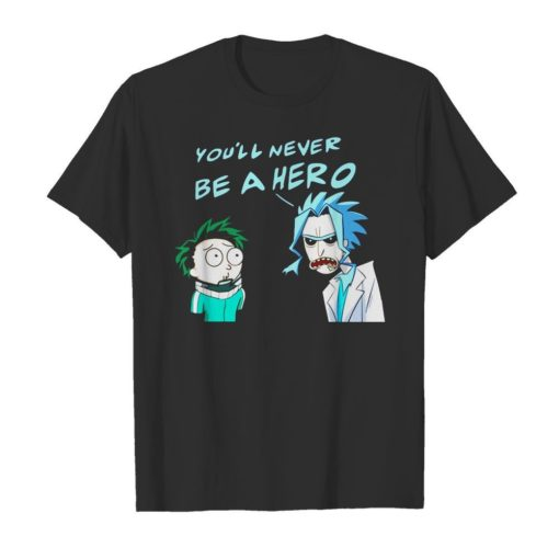 Rick and Morty you'll never be a Hero Unisex Tshirt